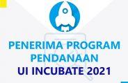 PENGUMUMAN HASIL SELEKSI PRESENTASI UI INCUBATE 2021 (Penerima Program Pendanaan UI Incubate 2021)